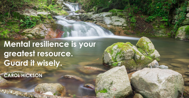 Mental Resilience is your greatest resource guard it wisely.